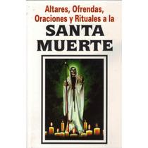 Rituales A La Santa Muerte Altares, Ofrendas Y Oraciones