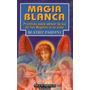 Magia Blanca, Rituales P/ Atraer Luz Y Protección A Tu Vida