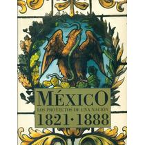 Libro Proyectos De Una Nación 1821-1888