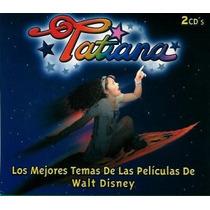 Tatiana Los Mejores Temas De Walt Disney 2 Cds Nuevosellado!