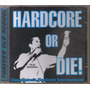 Hardcore Or Die! ( Compilado Hardcore Internacional) Cd Rock