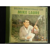 ¡mike Laure! Boleros Sensacionales ,$170.00.¡cd. Seminuevo!
