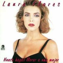 Cd De Laura Flores: Nunca Hagas Llorar A Una Mujer 1995