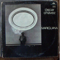 Bolero, Óscar Chávez, Mariguana, Lp 12´, Hecho En México.
