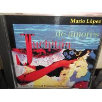 Mario Lopez Juchitan De Amores Cd Sellado