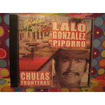 Lalo Gonzalez Piporro Cd Chulas Fronteras