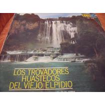 Lp Trovadores Huastecos Del Viejo Elpidio, Envio Gratis