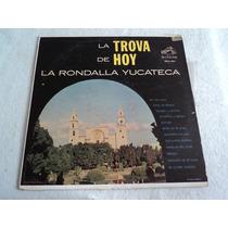 La Rondalla Yucateca La Trova De Hoy/ Lp Vinil