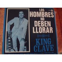 Lp King Clave, Los Hombres No Deben Llorar, Envio Gratis