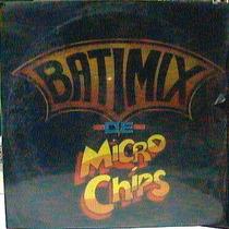 Micro Chips Batimix Lp Nuevo Bukis Onda Vaselina Magneto