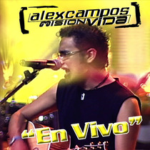 Alex Campos [ Misión Vida Cd+ Dvdvideoclips] Música Cristian