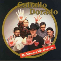 Caballo Dorado No Rompas Mi Corazon Cd Semnvo Mexico 1997