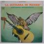 Antonio Bribiesca / La Guitarra De Mexico 1 Disco Lp Vinilo