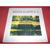 Banda Elastica 2 Lp Nac Ed 1990 Mdisk