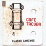 Cafe Tacuba 4 Caminos