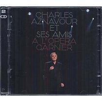 Charles Aznavour Et Ses Amis A L´ópera Garnier Cd Nuevo