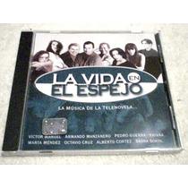 Cd - La Vida En El Espejo -la Musica De La Telenovela- Nuevo