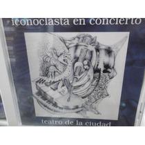 Iconoclasta En Concierto Teatro De La Ciudadcd Nuevo Sellado