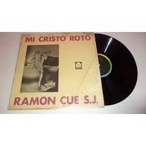Mi Cristo Roto .. Ramon Cue S.j. Lp Vinyl De Coleccion