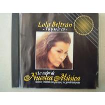 Lola Beltran Cd Lo Mejor De Nuestra Musica Tu Y Solo Tú
