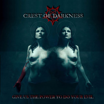 Crest Of Darkness- Give Us The Power To Do Your Evil