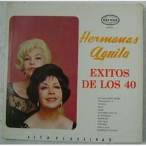 Hermanas Aguila / Exitos De Los 40 1 Disco Lp Vinilo