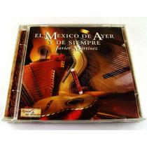 Javier Martinez / El Mexico De Ayer Y De Siempre Cd Raro 98