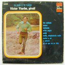 Victor Iturbe Pirulí / Te Pido Y Te Ruego 1 Disco Lp Vinil
