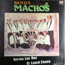 Banda Machos - Serian Las Dos El Cuaco Chano Lp