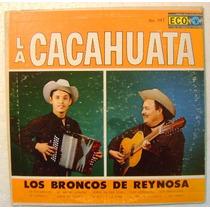 Los Broncos De Reynosa / La Cacahuata 1 Disco Lp Vinilo