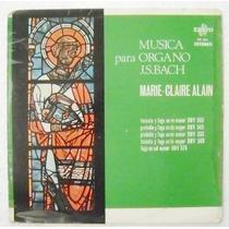 Música P/ Órgano J.s. Bach Marie-claire Ala N 1 Disco Lp