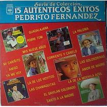 Pedrito Fernandez 15 Autenticos Exitos Lp Ranchero