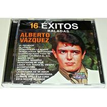 Cd Alberto Vazquez / 16 Exitos Baladas / Seminuevo