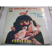 Cepillin. La Gallina Co-co-ua- Disco L.p.nuevo Y Sellado.