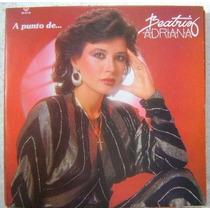 Beatriz Adriana / A Punto De... 1 Disco Lp Vinilo