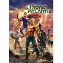 La Liga De La Justicia El Trono De Atlantis Pelicula En Dvd