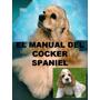 Manual Del Cocker Spaniel + Regalos Conoce A Tu Amigo Css