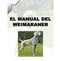 El Manual Del Weimaraner + Regalos Conoce A Tu Amigo ¡ Css