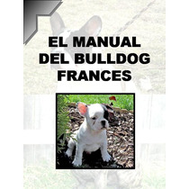 Manual Del Bulldog Frances + Regalos Conocelo ¡¡ Mma