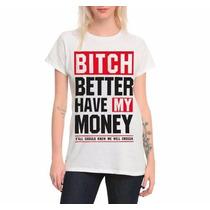Playeras Bitch Better Have My Money (rihanna)