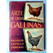 El Arte De Criar Gallinas. Salvador Castelló Carreras