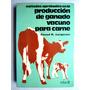 Producción De Ganado Vacuno Para Carne. Elwood M. Juergenson