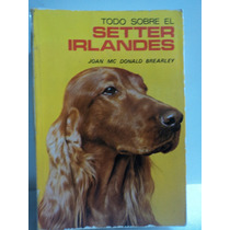 Todo Sobre El Setter Irlandes. Joan Mc Donald Brearley