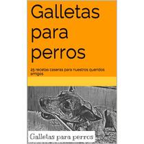 Galletas Para Perros - Libro Digital - Ebook