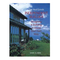 Independent Builder: Designing & Building A House, Sam Clark