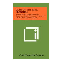 Guns On The Early Frontiers: A History, Carl Parcher Russell
