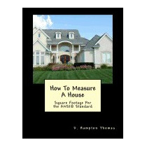 How To Measure A House: Based On The Ansi, D Hampton Thomas