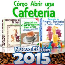 El Mejor Libro Como Abrir Una Cafeteria Paso A Paso 2015
