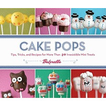 Cake Pops By Bakerella: Tips, Tricks, And, Angie Dudley
