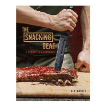 Snacking Dead: A Parody In A Cookbook, D B Walker